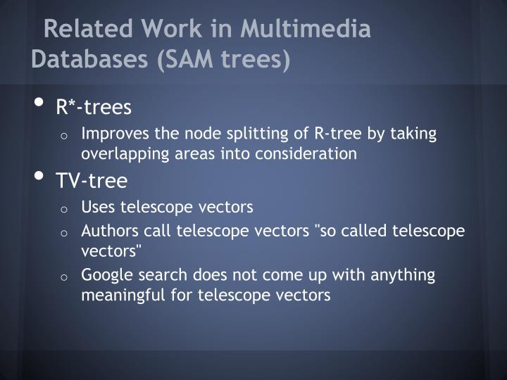 Related Work in Multimedia Databases (SAM trees)