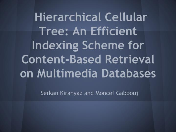 Hierarchical Cellular Tree: An Efficient Indexing Scheme for Content-Based Retrieval on Multimedia D...