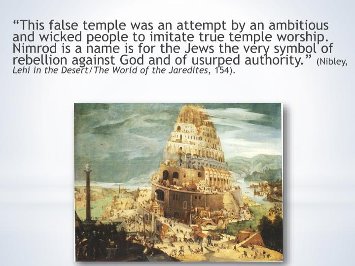 """This false temple was an attempt by an ambitious and wicked people to imitate true temple"