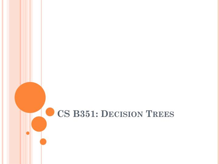 Cs b351 decision trees