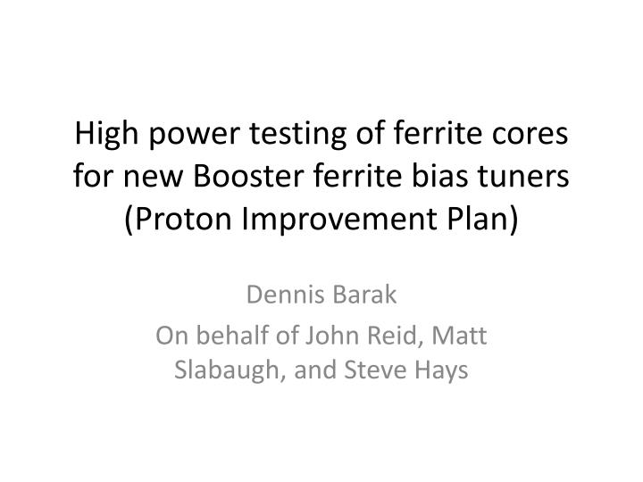 High power testing of ferrite cores for new Booster ferrite bias tuners