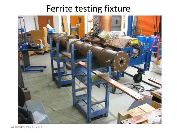Ferrite testing fixture
