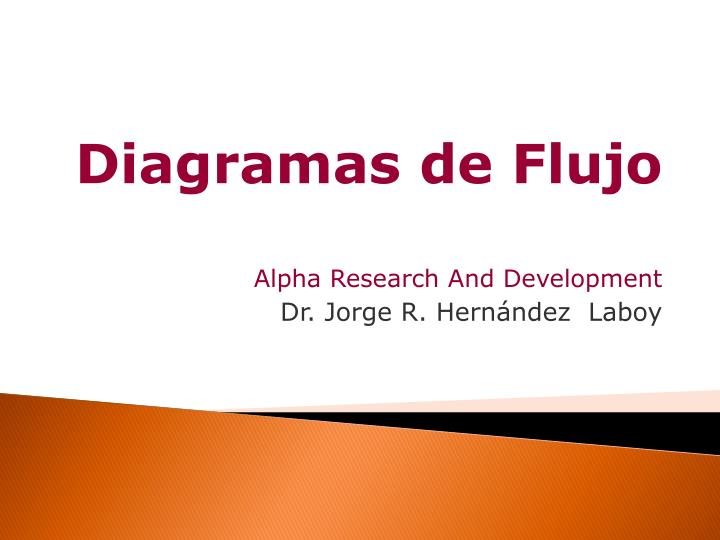Diagramas de flujo alpha research and development dr jorge r hern ndez laboy