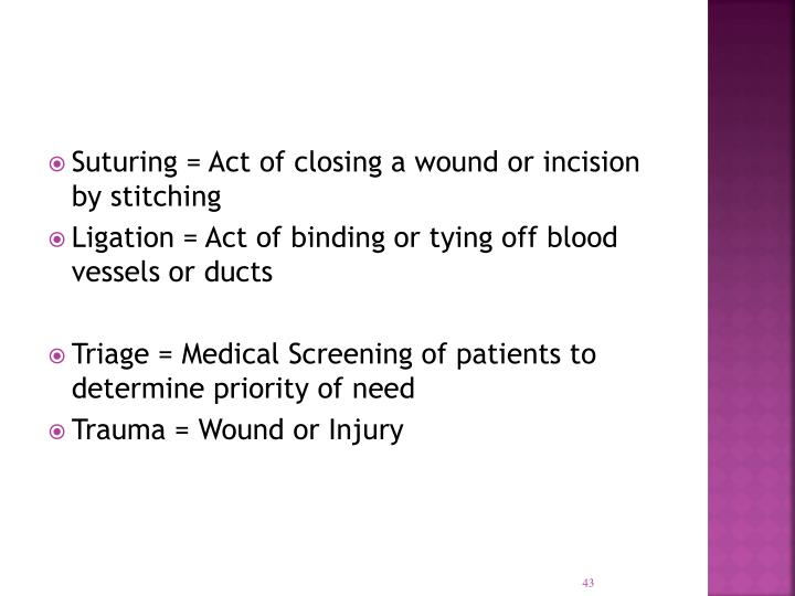 Suturing = Act of closing a wound or incision by stitching