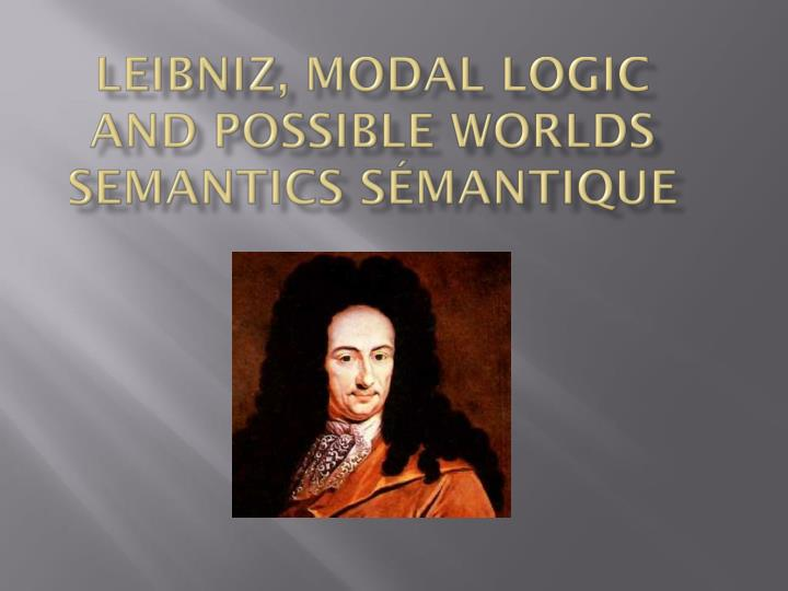 Leibniz modal logic and possible worlds semantics s mantique