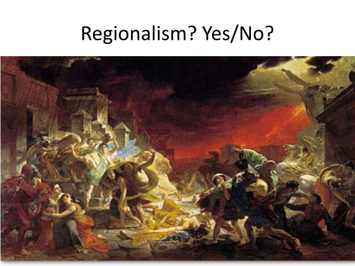 Regionalism? Yes/No?
