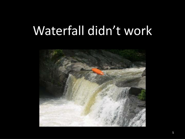 Waterfall didn't work