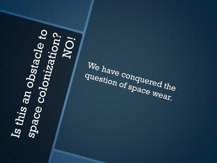 We have conquered the question of space wear.