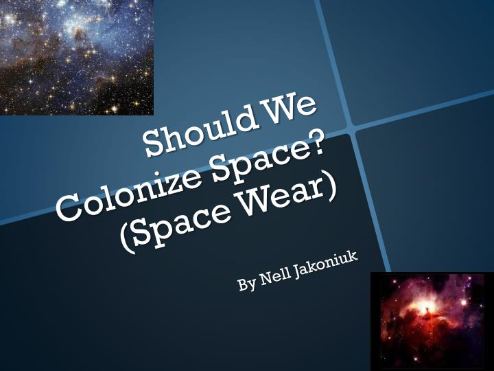 should w e c olonize space space wear