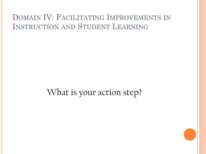 Domain IV: Facilitating Improvements in Instruction and