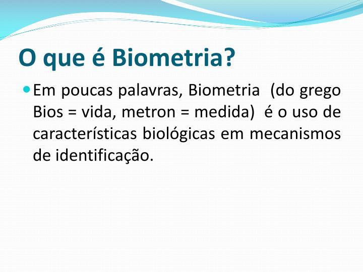 O que é Biometria?