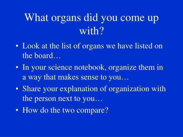 What organs did you come up with?