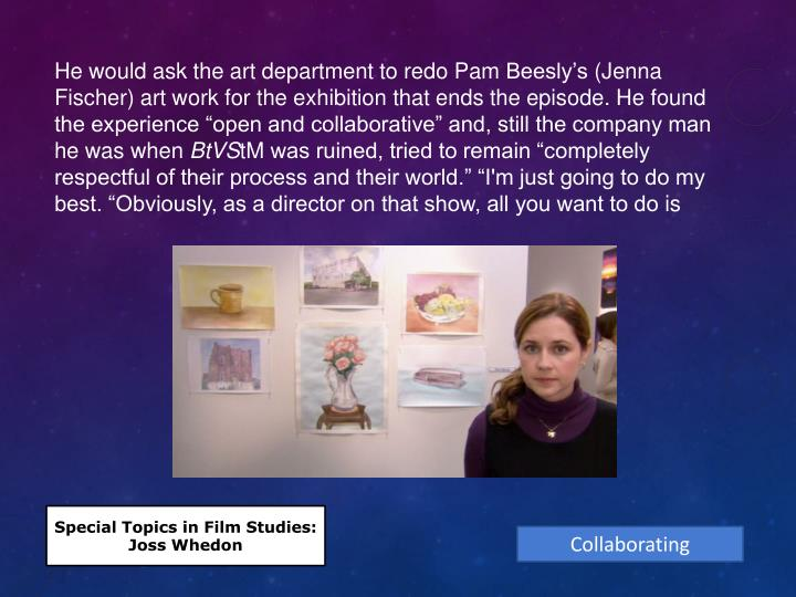 He would ask the art department to redo Pam