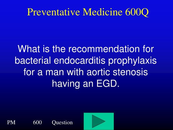 Preventative Medicine 600Q
