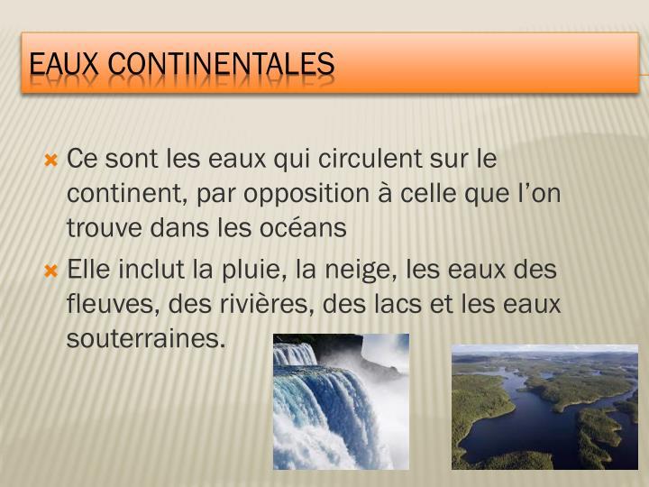 Ce sont les eaux qui circulent sur le continent, par opposition à celle que l'on trouve dans les océans
