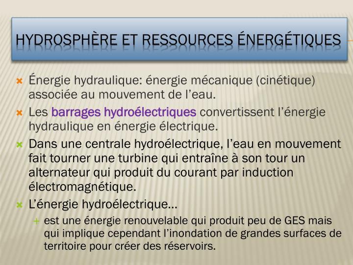 Énergie hydraulique: énergie mécanique (cinétique) associée au mouvement de l'eau.