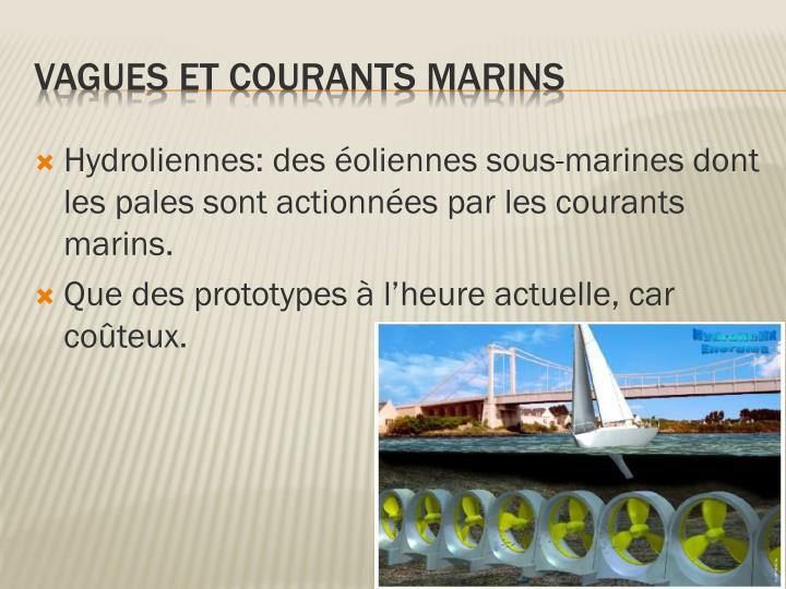 Hydroliennes: des éoliennes sous-marines dont les pales sont actionnées par les courants marins.