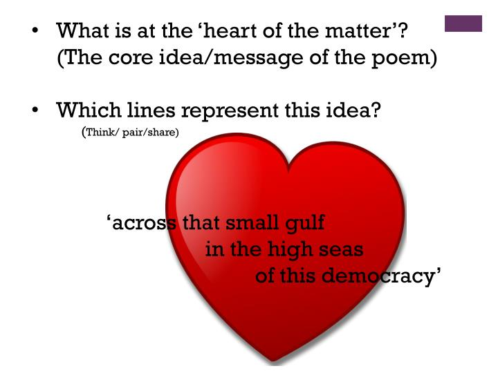 What is at the 'heart of the matter'? (The core idea/message of the poem)