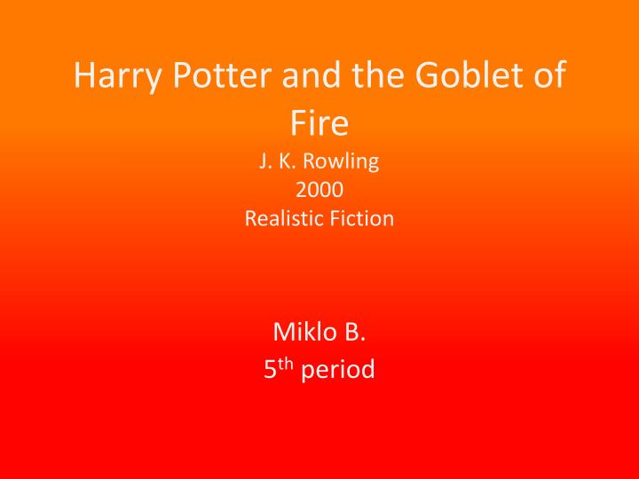 Harry potter and the goblet of fire j k rowling 2000 realistic fiction