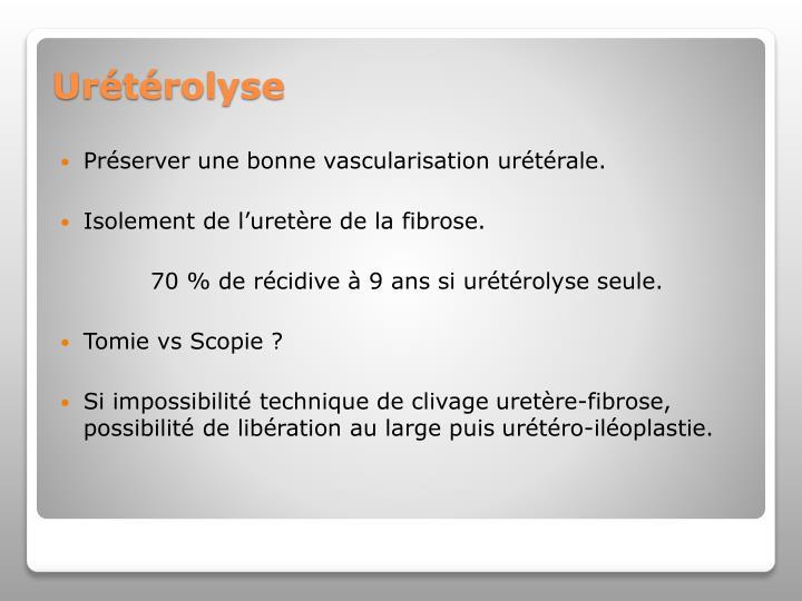 Préserver une bonne vascularisation urétérale.