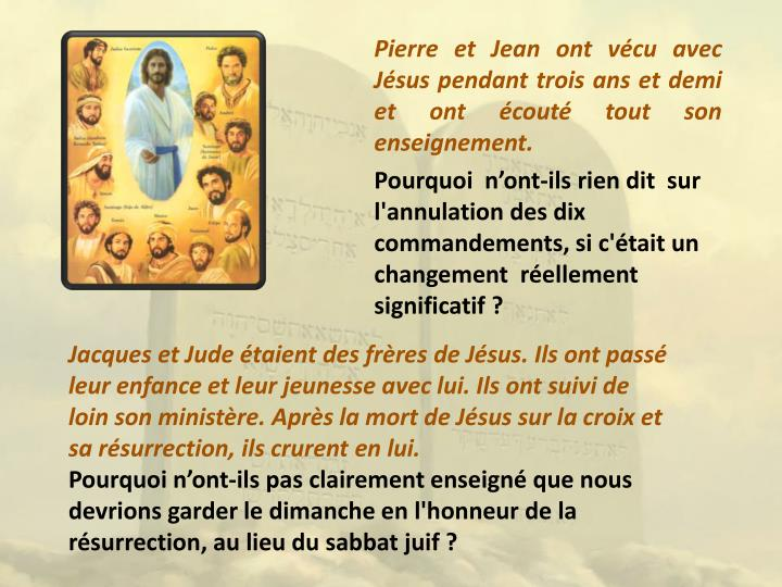 Pierre et Jean ont vécu avec Jésus pendant trois ans et demi et ont écouté tout son enseignement.