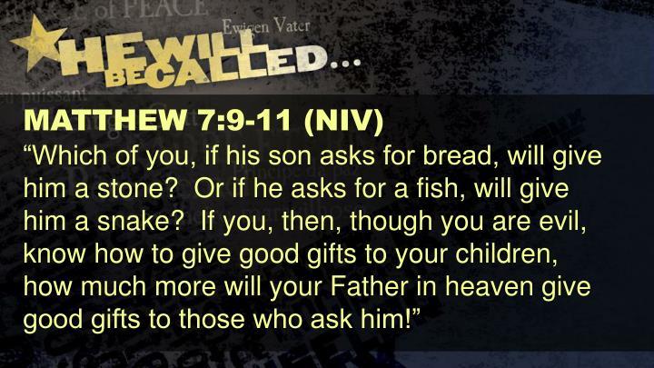MATTHEW 7:9-11 (NIV)
