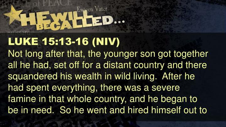 LUKE 15:13-16 (NIV)