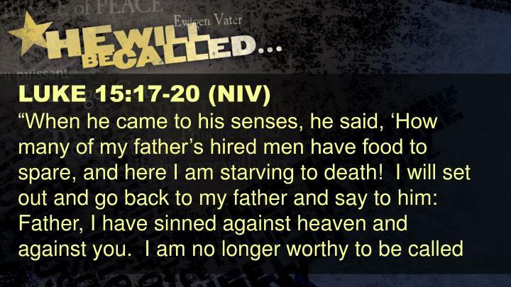 LUKE 15:17-20 (NIV)