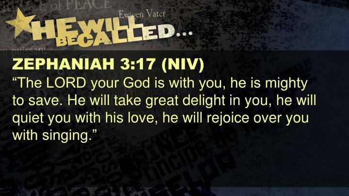 ZEPHANIAH 3:17 (NIV)