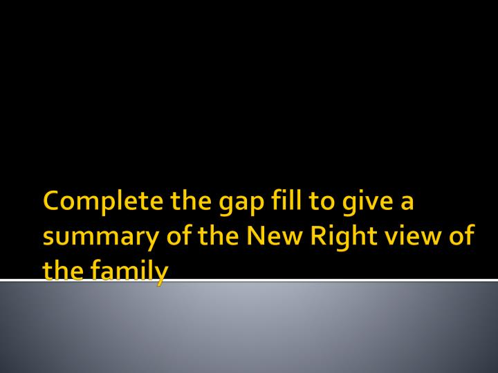 Complete the gap fill to give a summary of the New Right view of the family