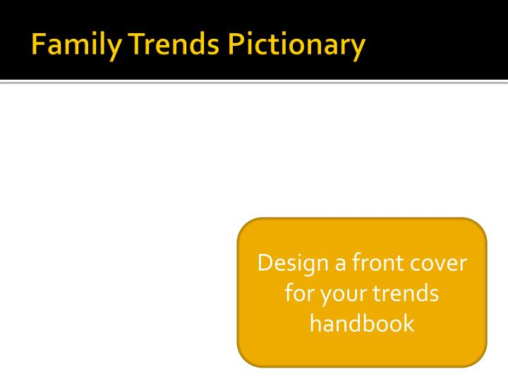 Family Trends Pictionary