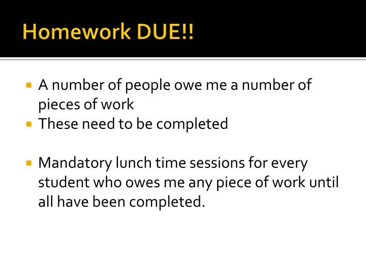 Homework DUE!!