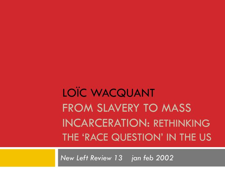 Lo c wacquant from slavery to mass incarceration rethinking the race question in the us
