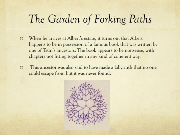 the garden of forking path essay While the short stories diary of a madman, the garden of forking paths, and zaabalawi shared a few social similarities, their political and religious a.