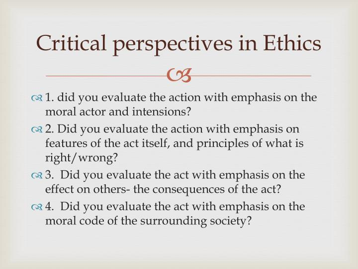 Critical perspectives in Ethics