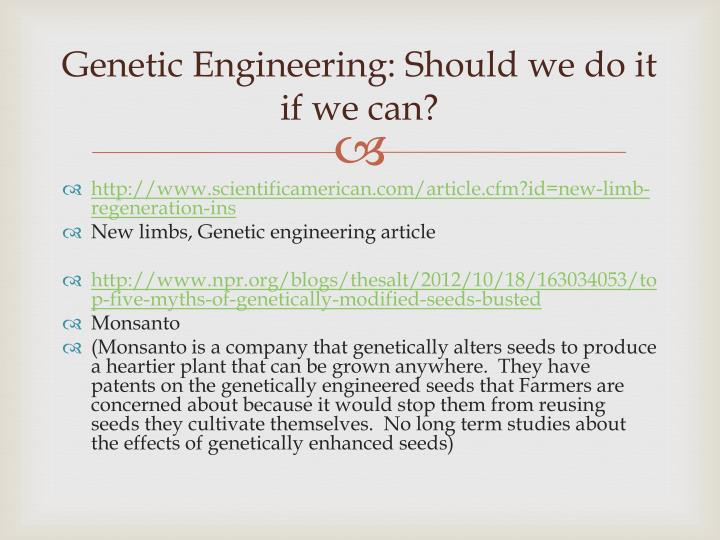 Genetic Engineering: Should we do it if we can?