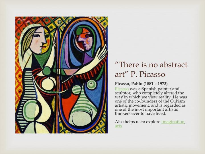 """There is no abstract art"" P. Picasso"