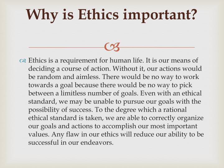 Why is Ethics important?