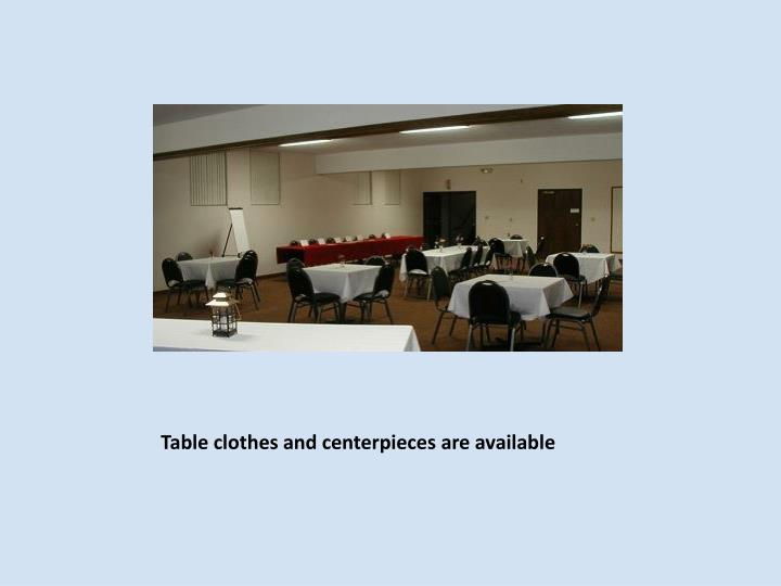 Table clothes and centerpieces are available