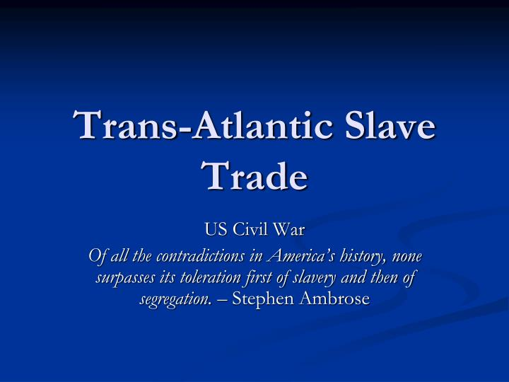 an analysis of the topic of the trans atlantic slave trade On the volume and direction of the slave trade across the atlantic on the basis of  these  major theme in the history of the atlantic coastal basin and, also,  southeastern africa'2  for a summary of rawley's calculations.