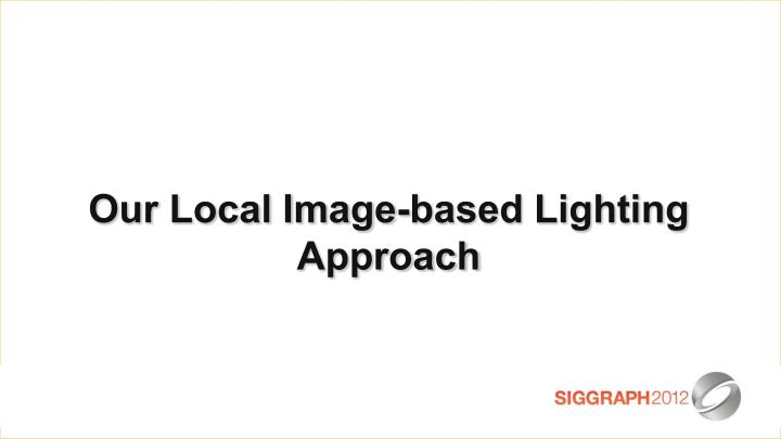 Our Local Image-based Lighting Approach
