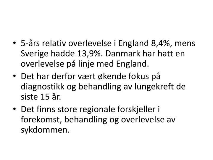 5-års relativ overlevelse i England 8,4%, mens Sverige hadde 13,9%. Danmark har hatt en overlevelse på linje med England.