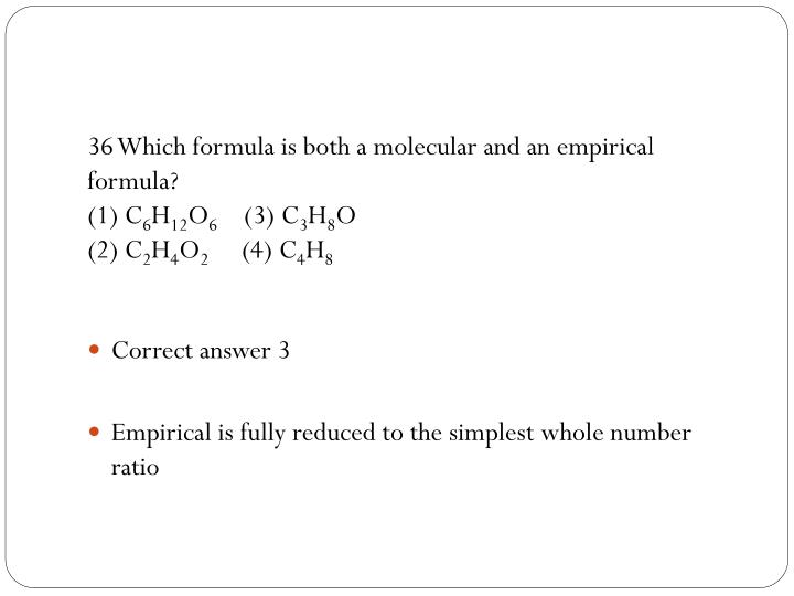 36 Which formula is both a molecular and an empirical formula?