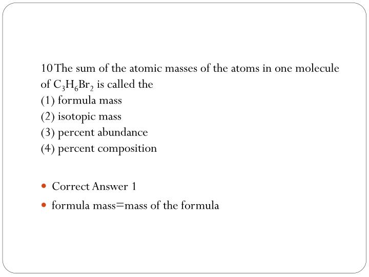 10 The sum of the atomic masses of the atoms in one molecule of