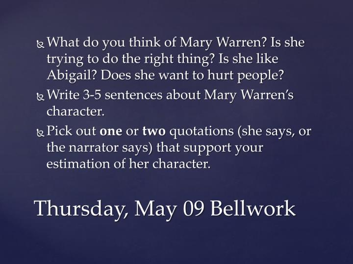 What do you think of Mary Warren? Is she trying to do the right thing? Is she like Abigail? Does she want to hurt people?