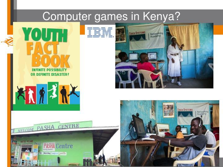 Computer games in Kenya?