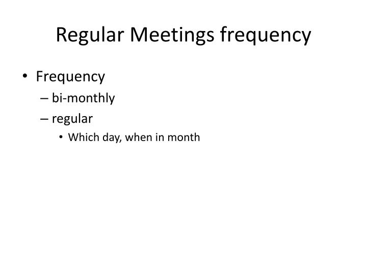 Regular Meetings frequency
