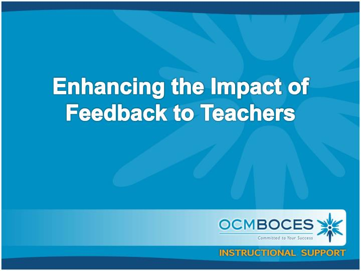 Enhancing the Impact of Feedback to Teachers