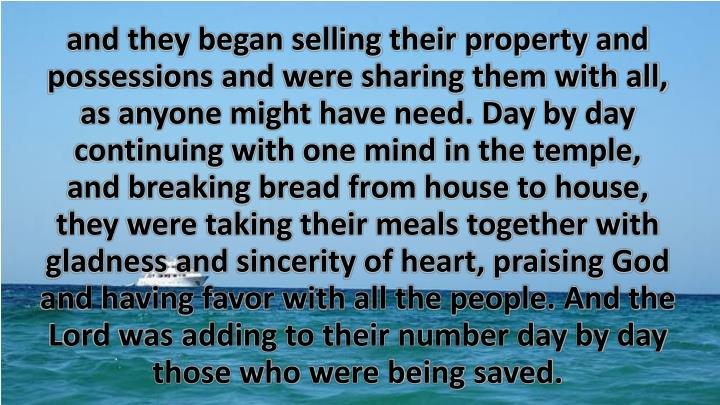 and they began selling their property and possessions and were sharing them with all,
