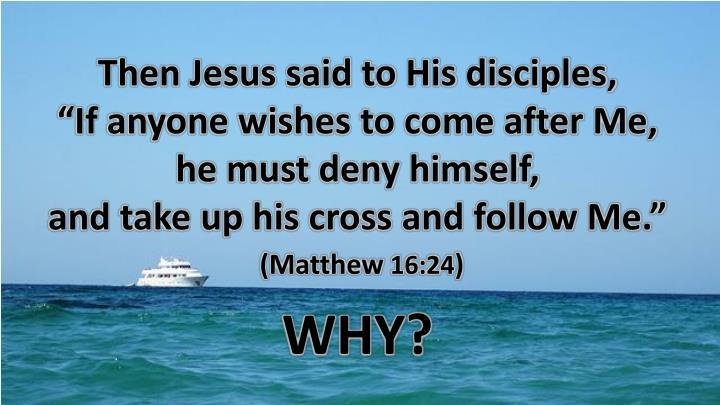 Then Jesus said to His disciples,